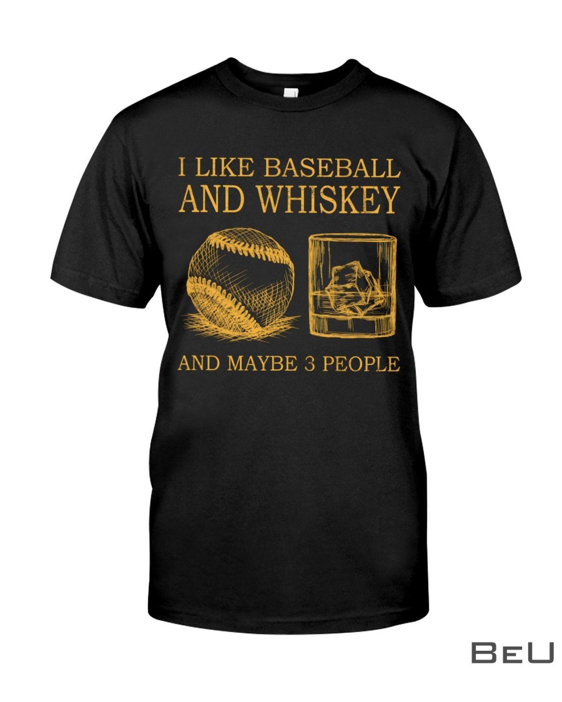 I Like Baseball And Whiskey And Maybe 3 People Shirt