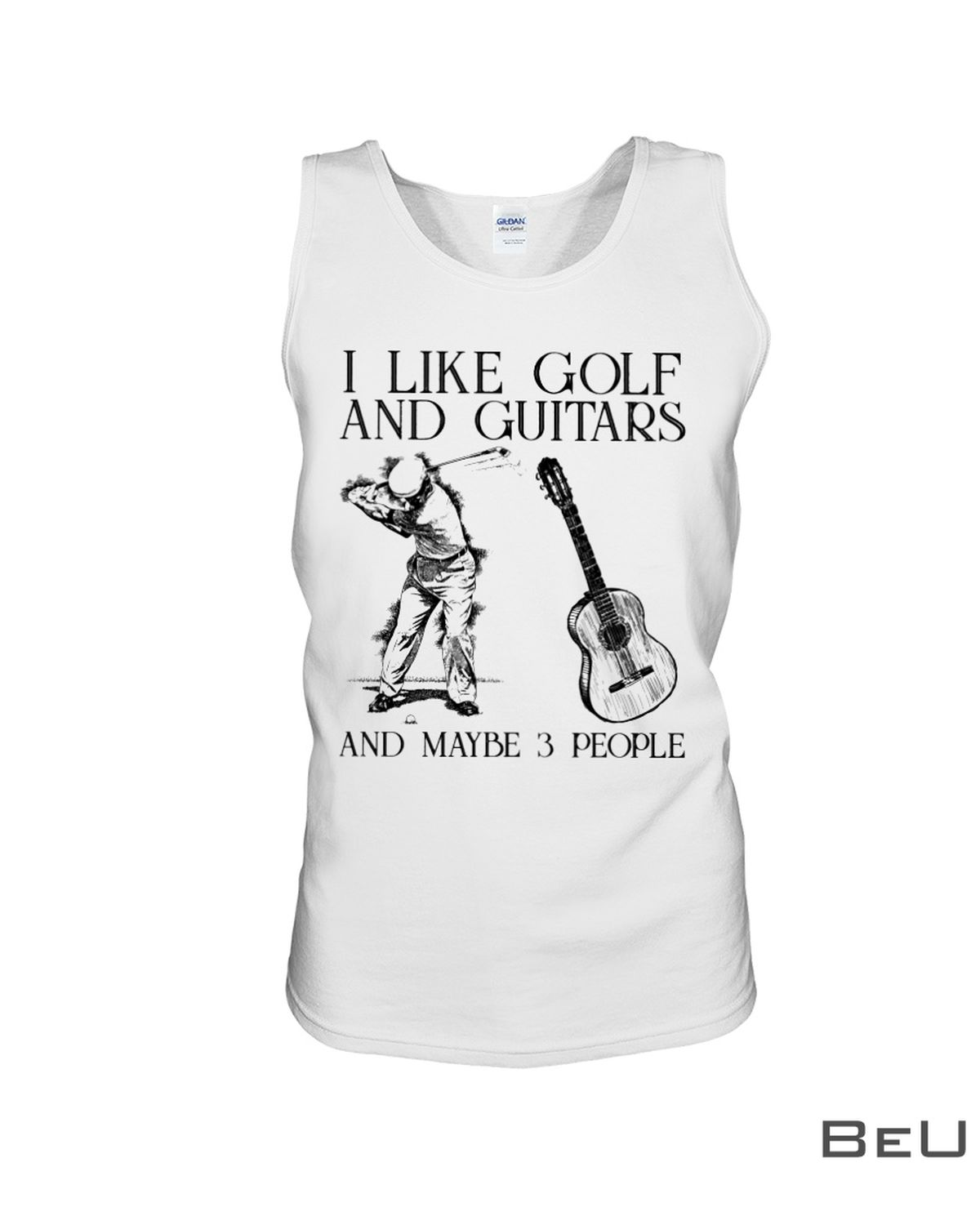 I Like Golf And Guitars And Maybe 3 People Shirt c