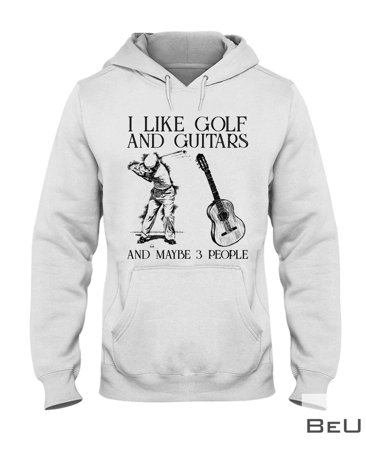 I Like Golf And Guitars And Maybe 3 People Shirt z