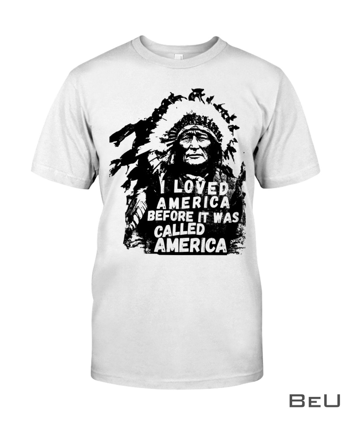I Loved America Before It Was Called America Shirt