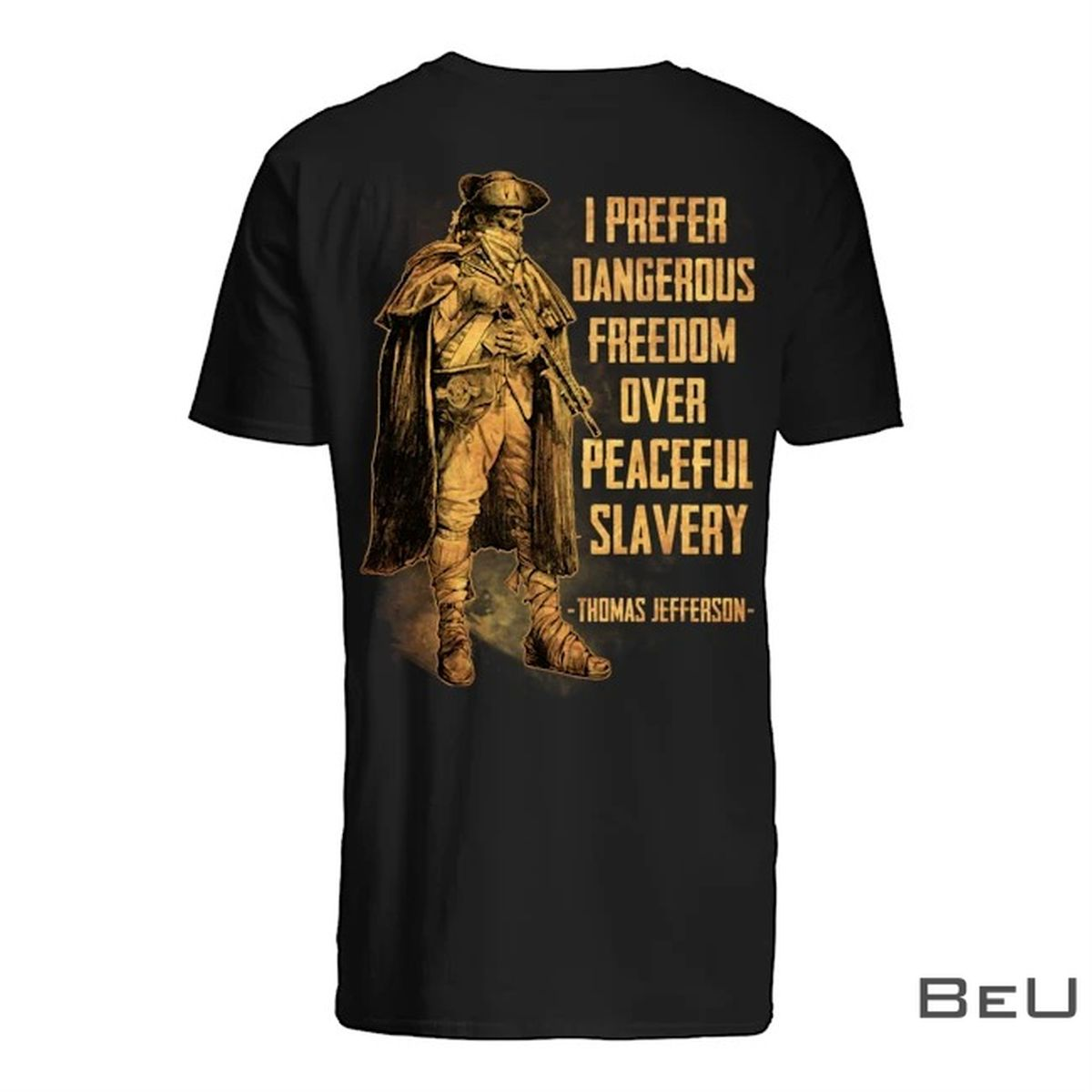 I Prefer Dangerous Freedom Over Peaceful Slavery Thomas Jefferson Shirt