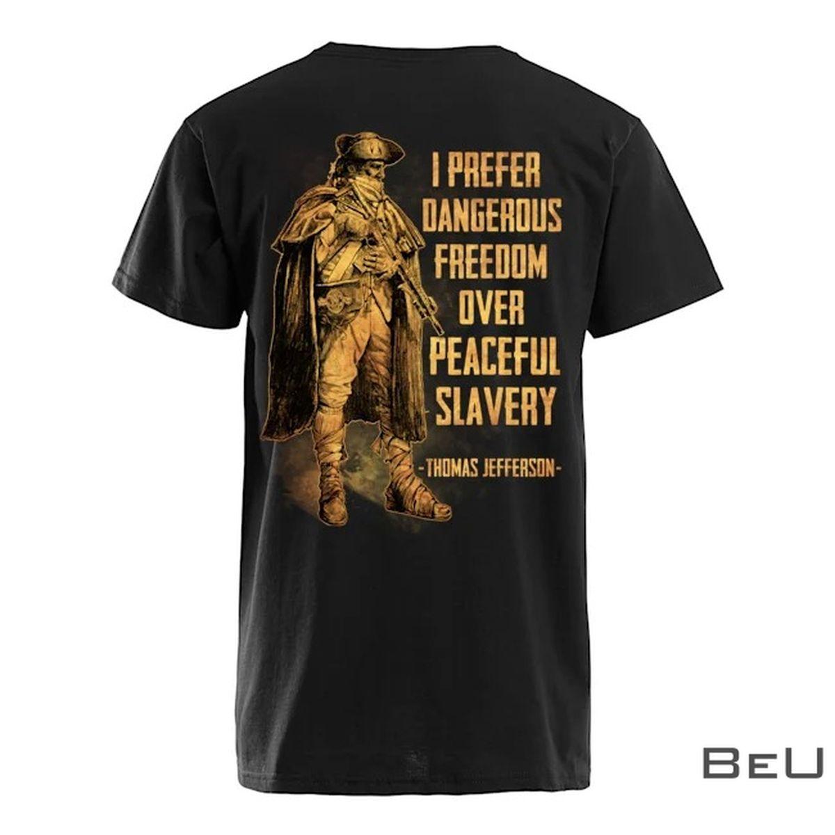 I Prefer Dangerous Freedom Over Peaceful Slavery Thomas Jefferson Shirtz