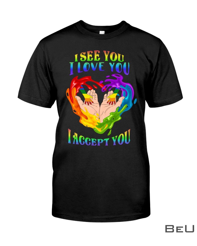 I See You I Love You I Accept You Shirt