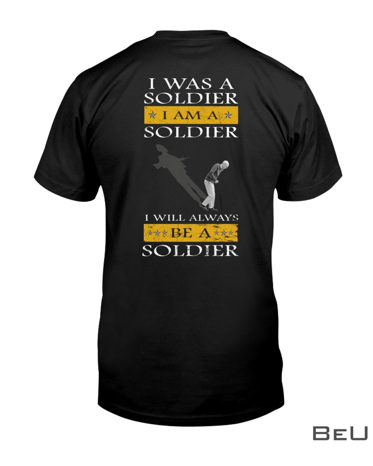 I Was A Soldier I Will Always Be A Soldier Shirt