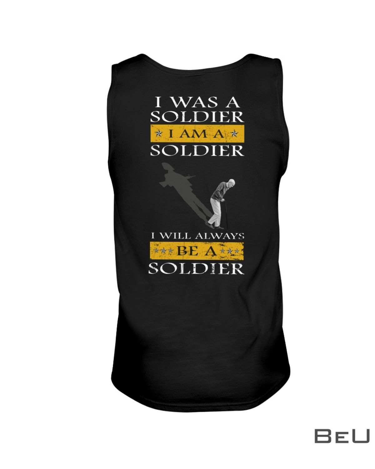 I Was A Soldier I Will Always Be A Soldier Shirtc