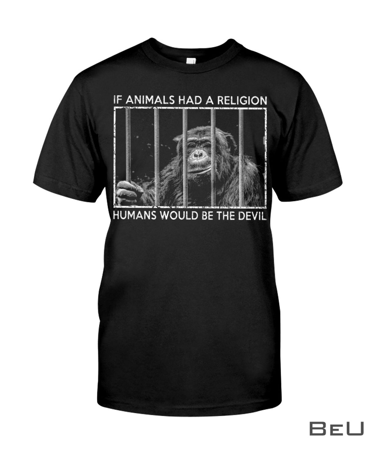 If Animals Had A Religion Humans Would Be The Devil Shirt