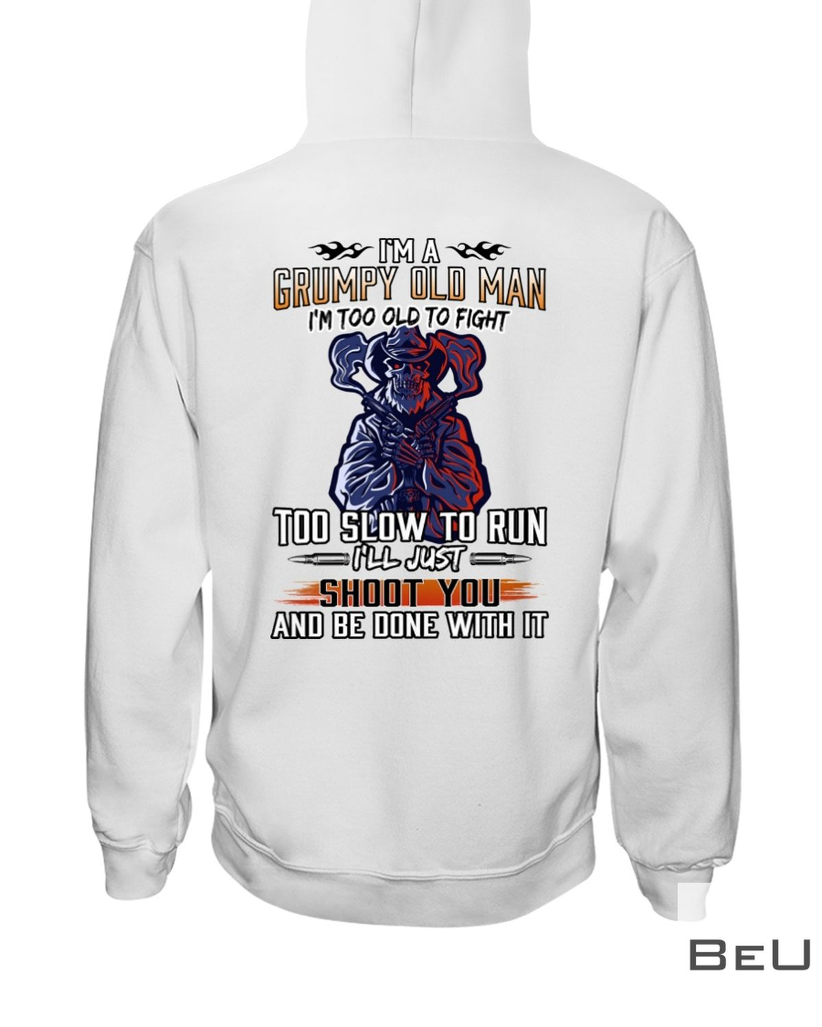 I'm A Grumpy Old Man I'm Too Old To Fight Too Slow To Run I'll Just Shoot You And Be Done With It Shirtz