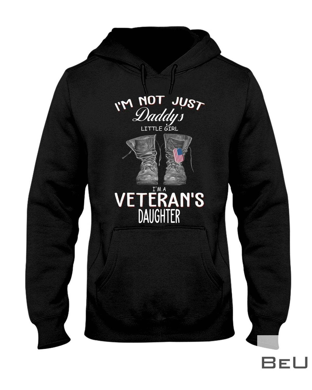 I'm Not Just Daddy's Little Girl I'm A Veteran's Daughter Shirt z