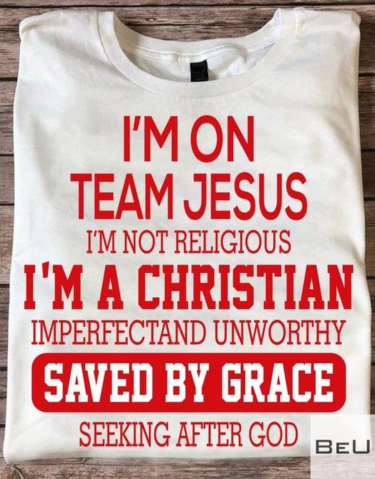I'm On Team Jesus I'm Not Religious Shirt c
