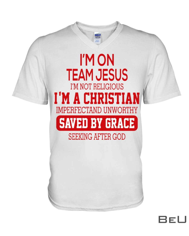 I'm On Team Jesus I'm Not Religious Shirt x