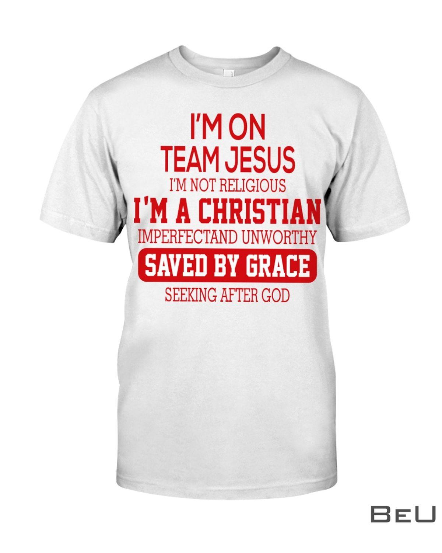 I'm On Team Jesus I'm Not Religious Shirt