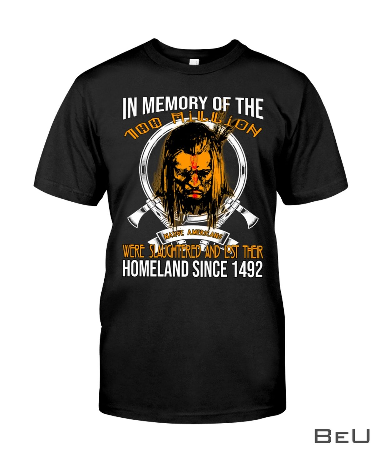In Memory Of The Too Milion Were Slaughtered And Lost Their Homeland Since 1492 Shirt