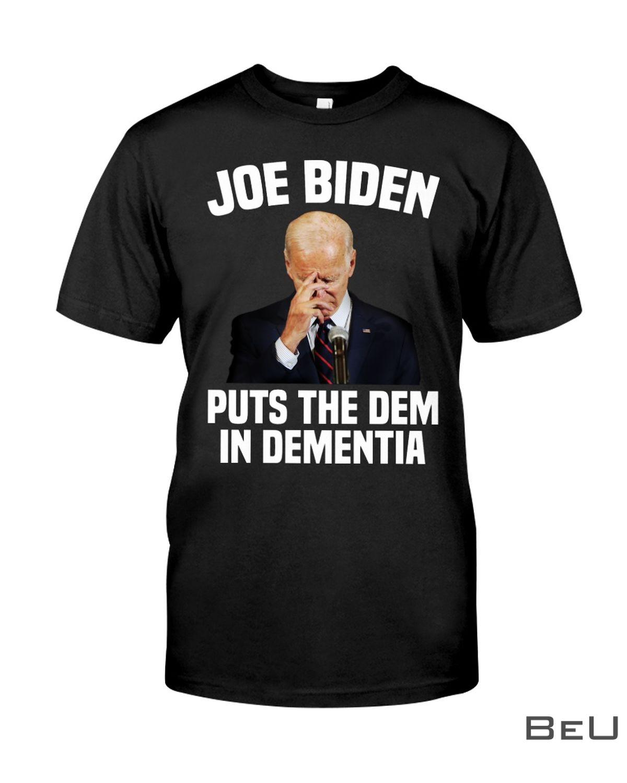 Joe Biden Puts The Dem In Dementia Shirt