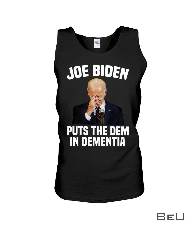 Joe Biden Puts The Dem In Dementia Shirt c