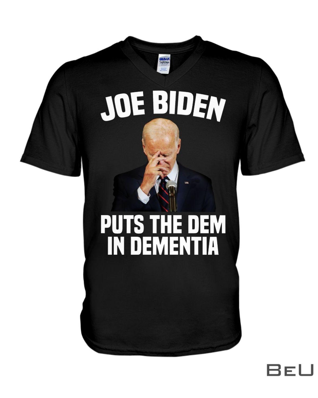 Joe Biden Puts The Dem In Dementia Shirt x