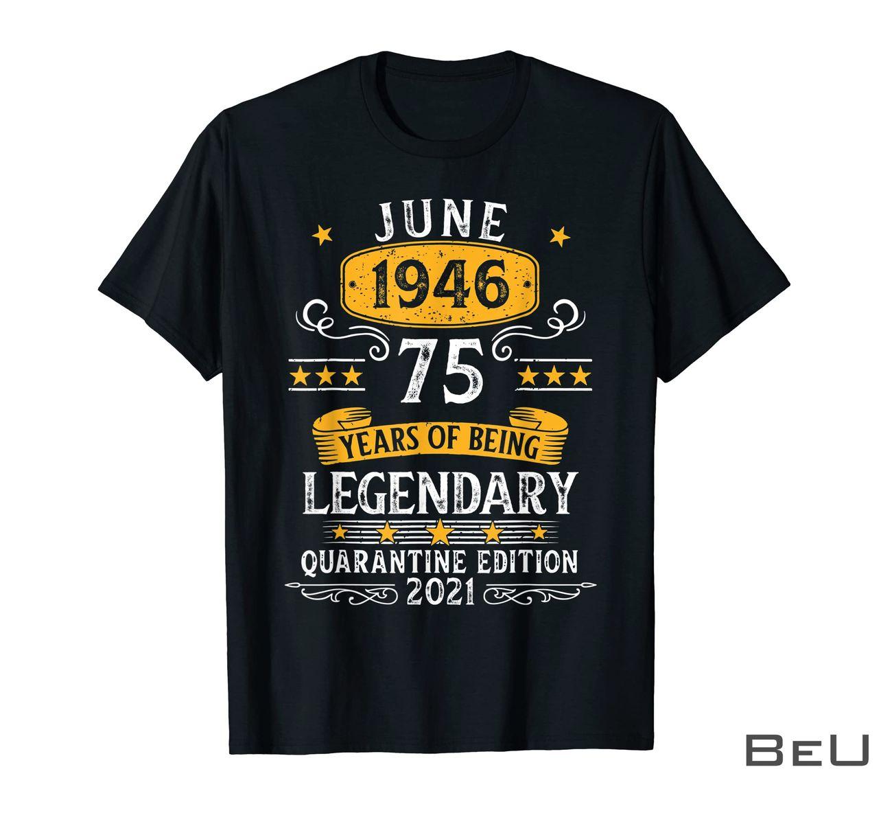 June 1946 75 Year Of Being Legendary Quarantine Edition Shirt