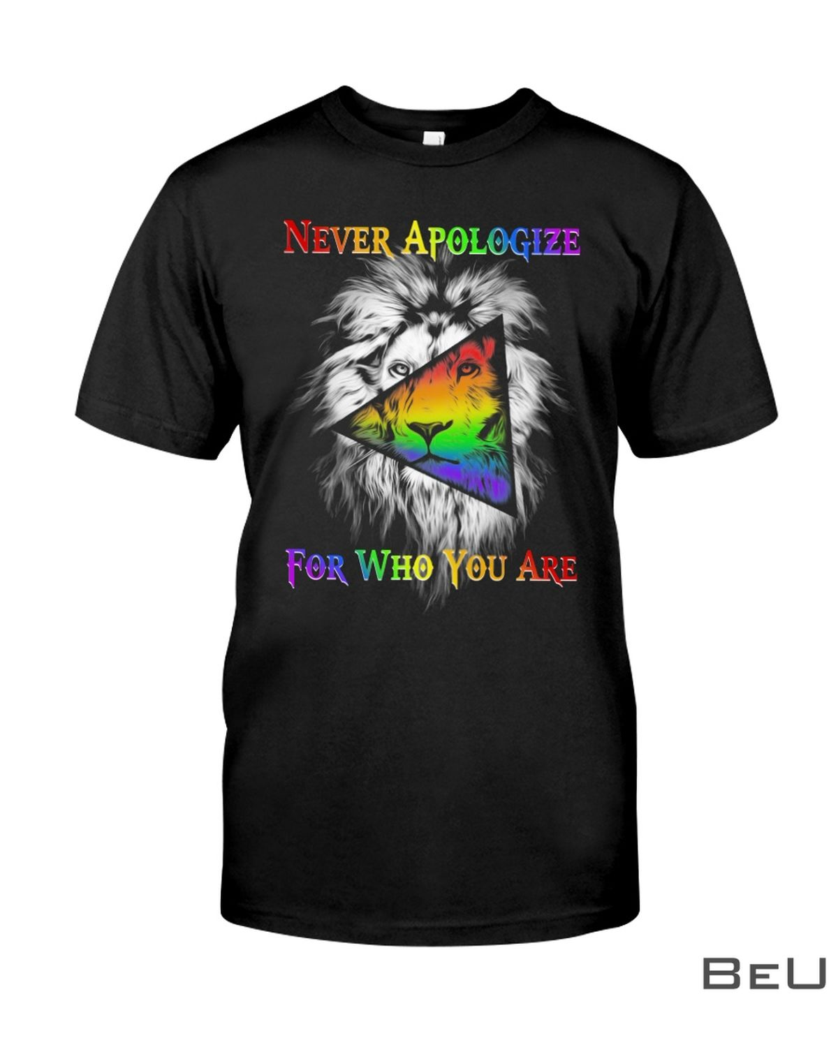 LGBT Lion Never Apologize For Who You Are Shirt