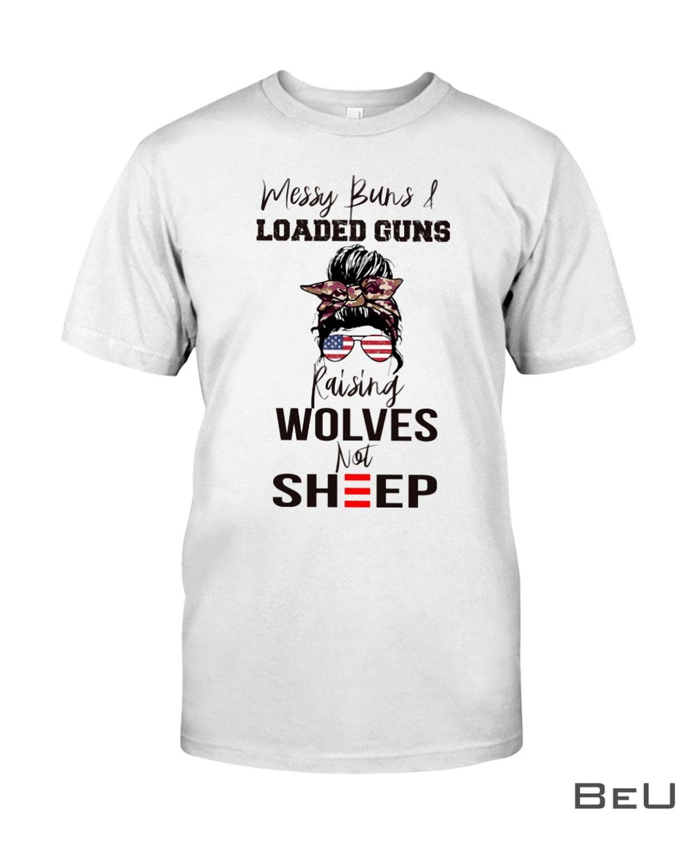 Messy Buns And Loaded Guns Raising Wolves Not Sheep Shirt