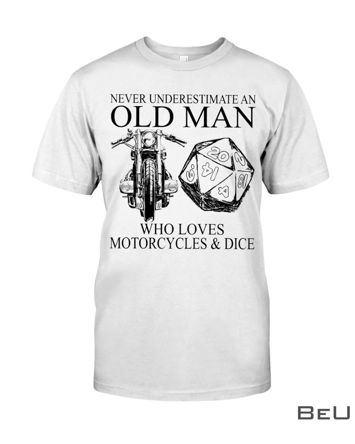 Never Underestimate An Old Man Who Loves Motorcycles And Dice Shirt