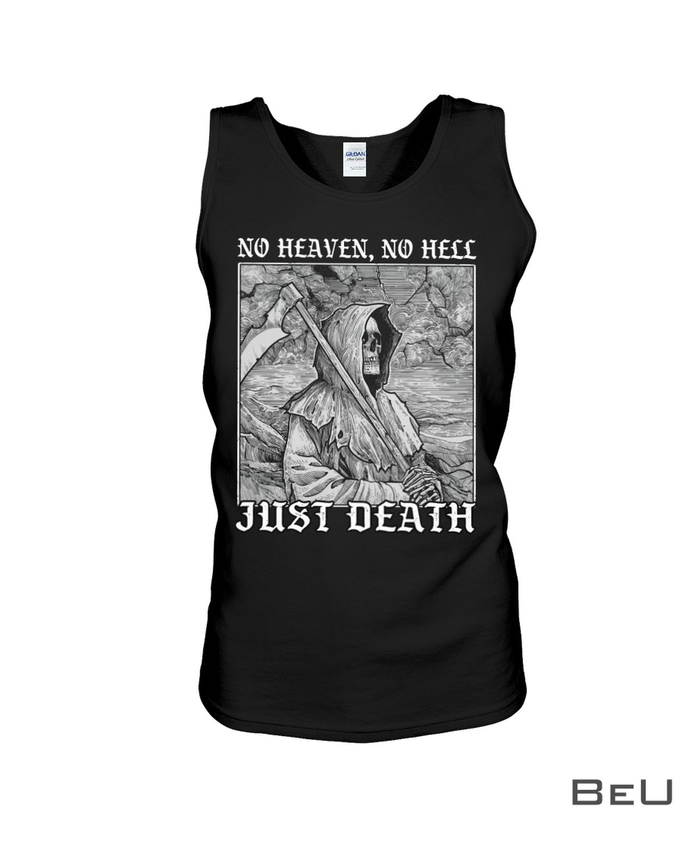 No Heaven No Hell Just Death Shirt c