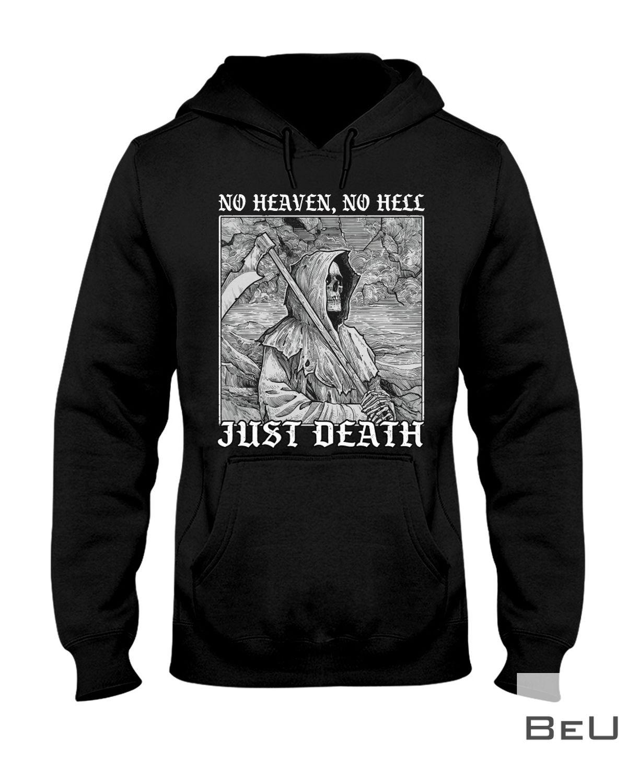 No Heaven No Hell Just Death Shirt x