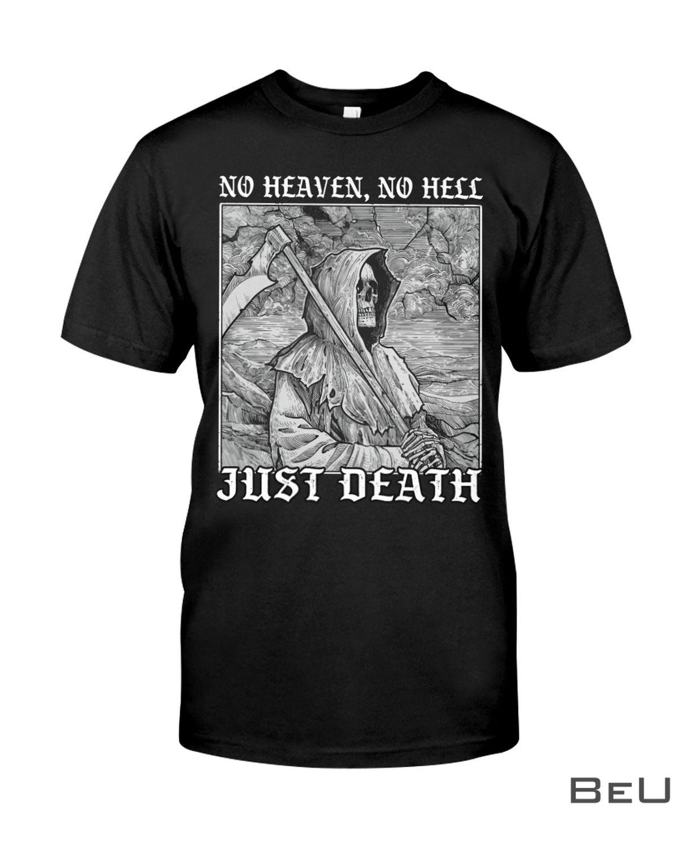 No Heaven No Hell Just Death Shirt