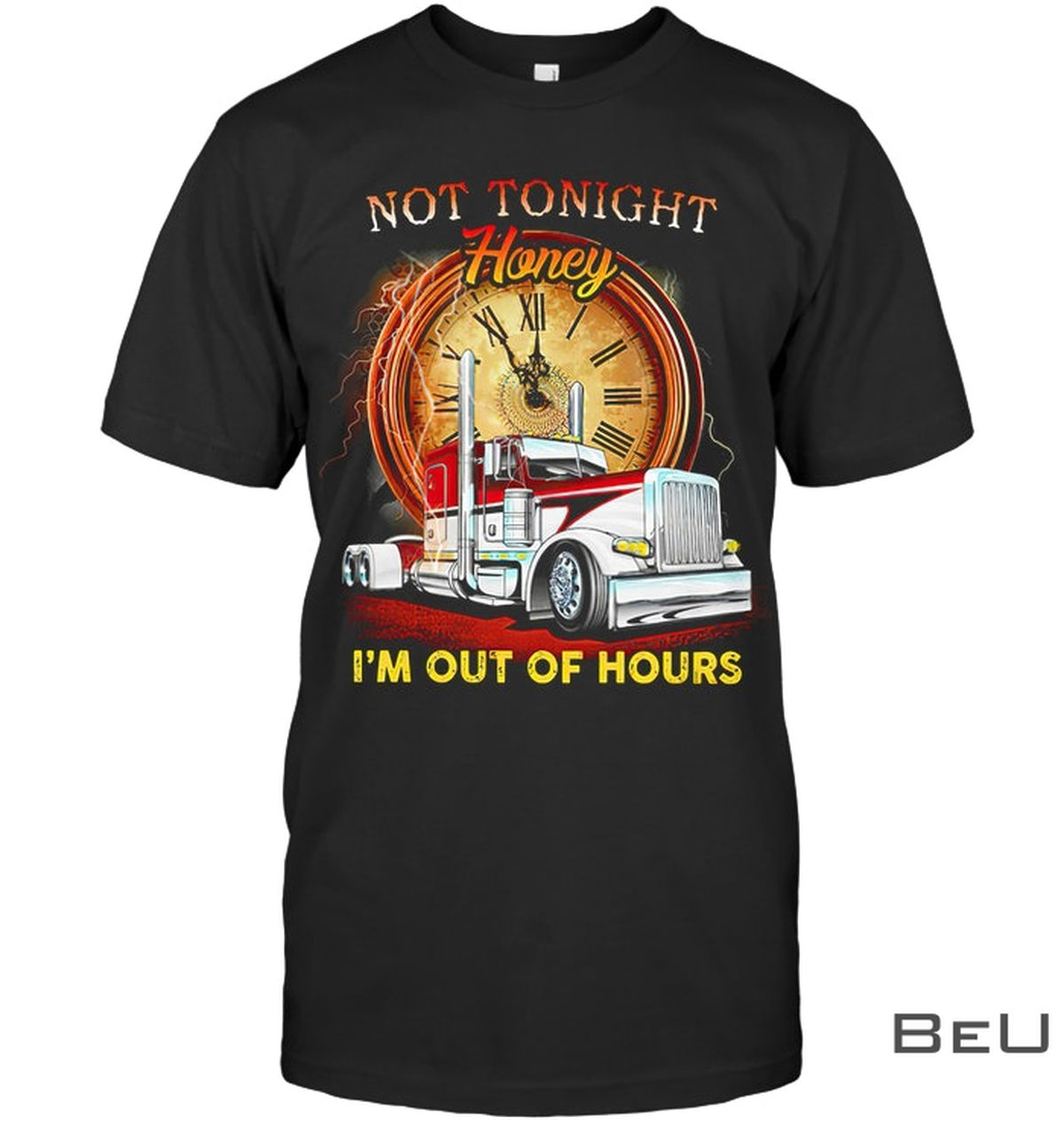 Not Today Honey I'm Out Of Hours Trucker Shirt