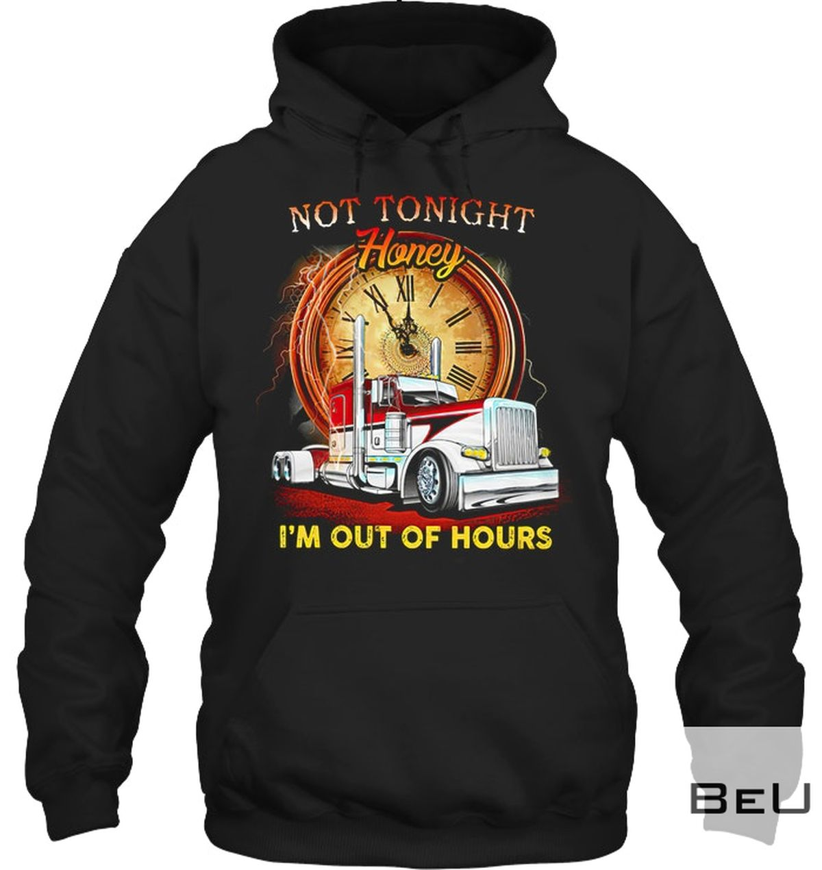 Not Today Honey I'm Out Of Hours Trucker Shirtx