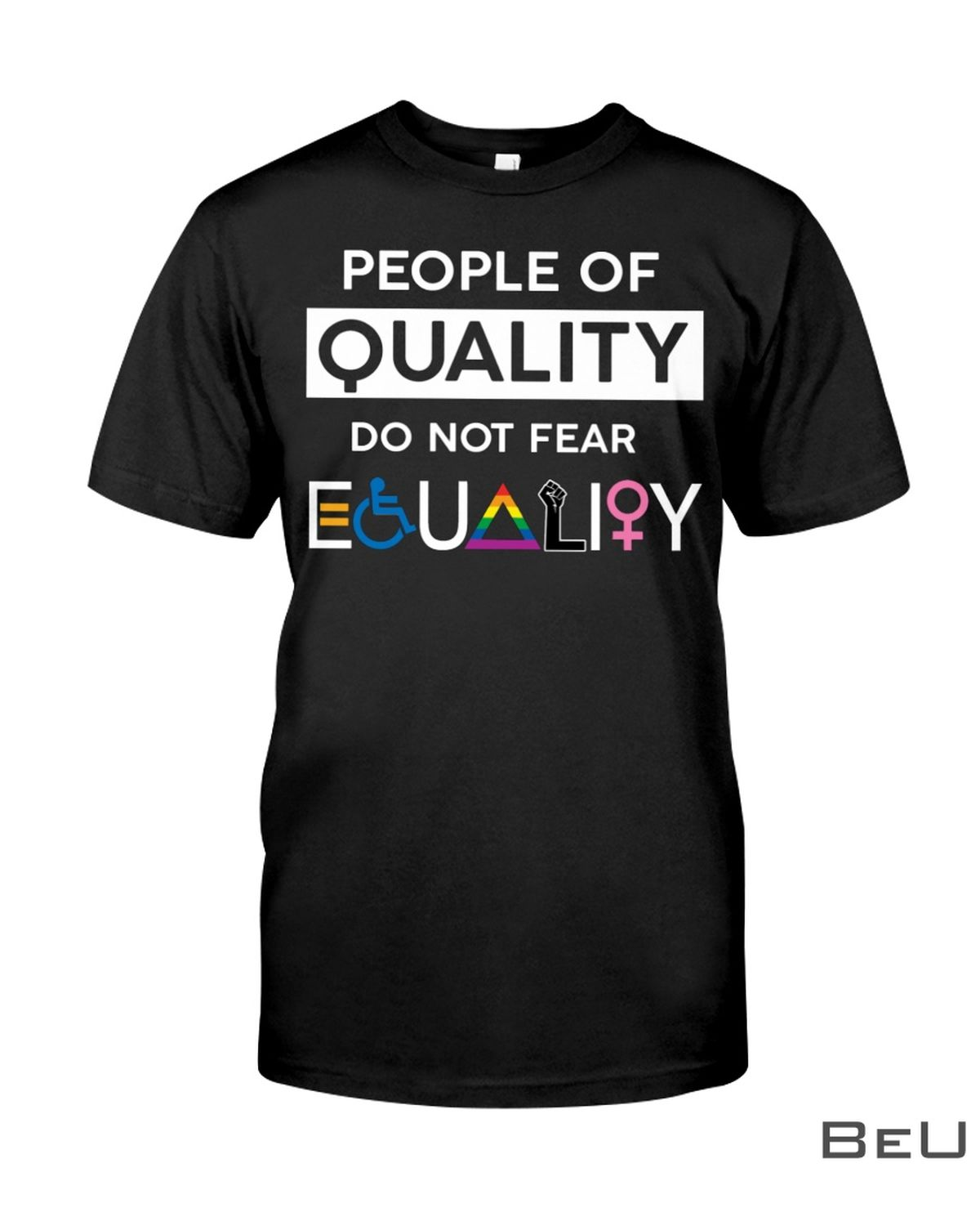 People Of Quality Do Not Fear Equality Shirt