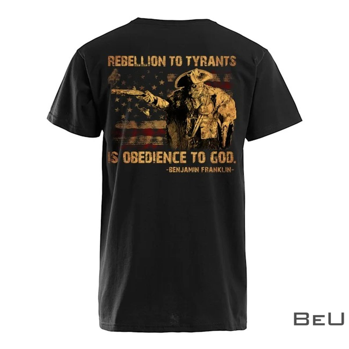 Rebellion To Tyrants Is Obedience To God Benjamin Franklin Shirtz