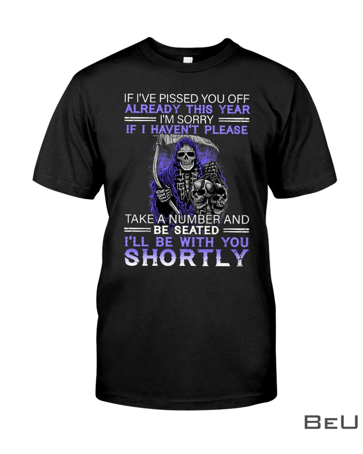 Shortly If I've Pissed You Off Already This Year I'm Sorry If I Haven't Please Shirt