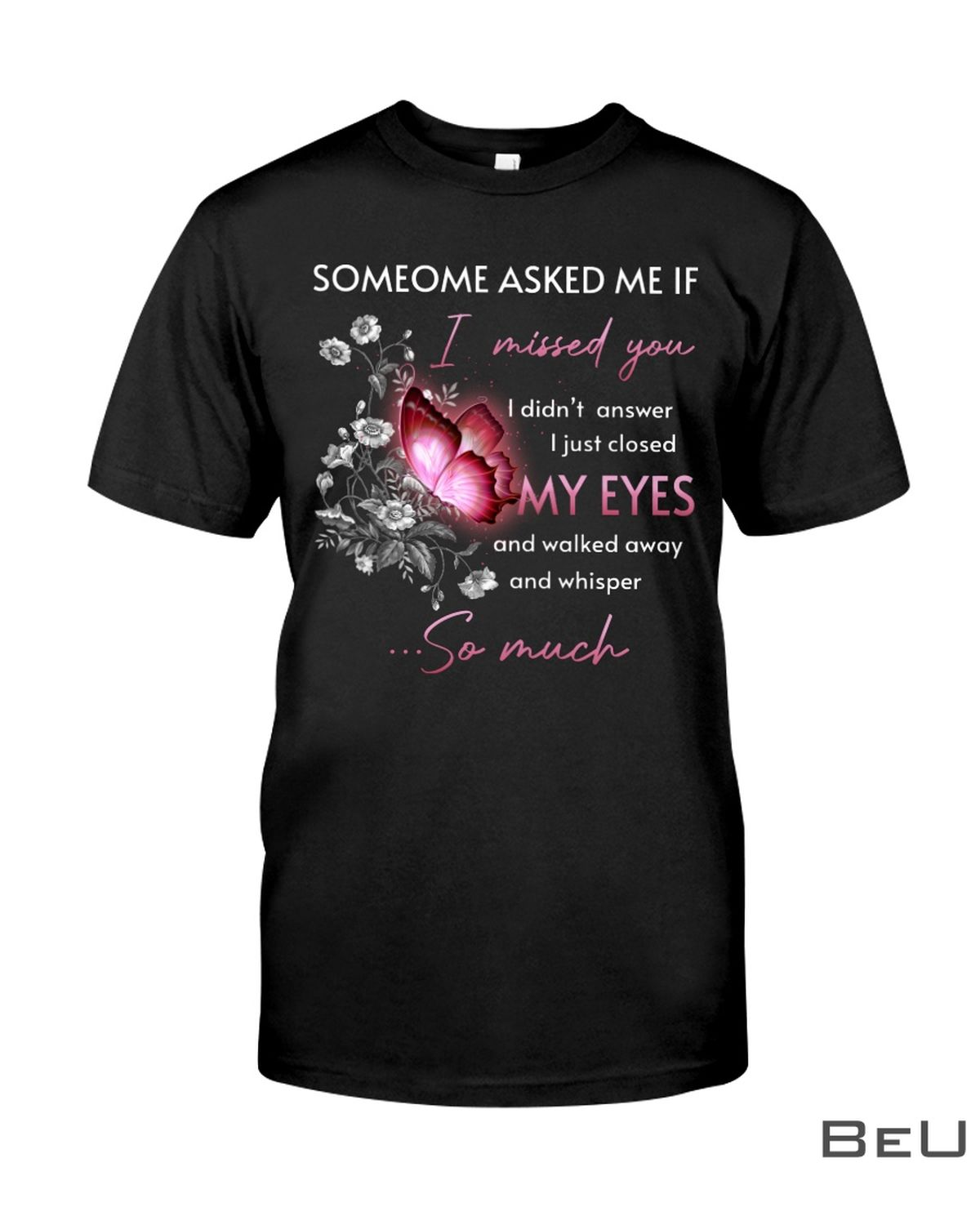 Someone Asked Me If I Missed You I Didn't Answer I Just Closed My Eyes Shirt