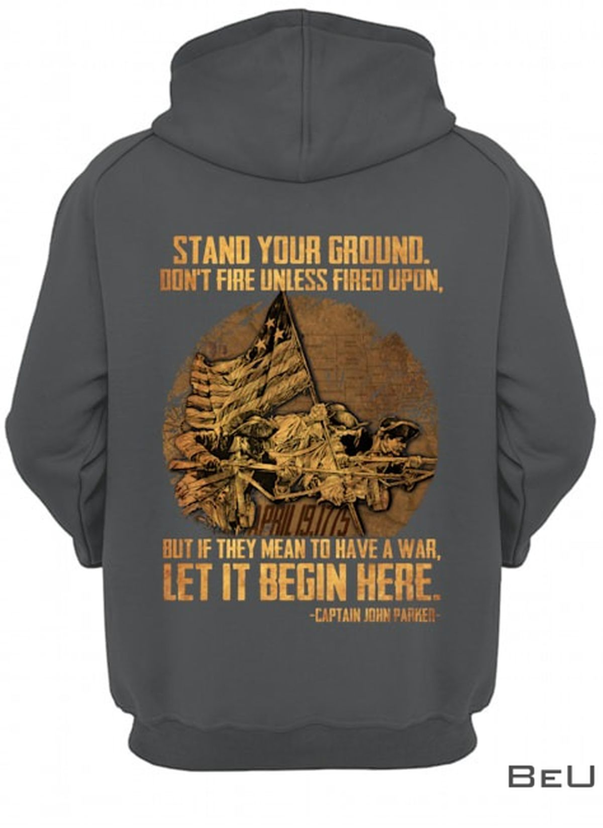 Stand Your Ground Don't Fire Unless Fired Upon But If They Mean To Have A War Let It Begin Here Captain John Parker Shirtc