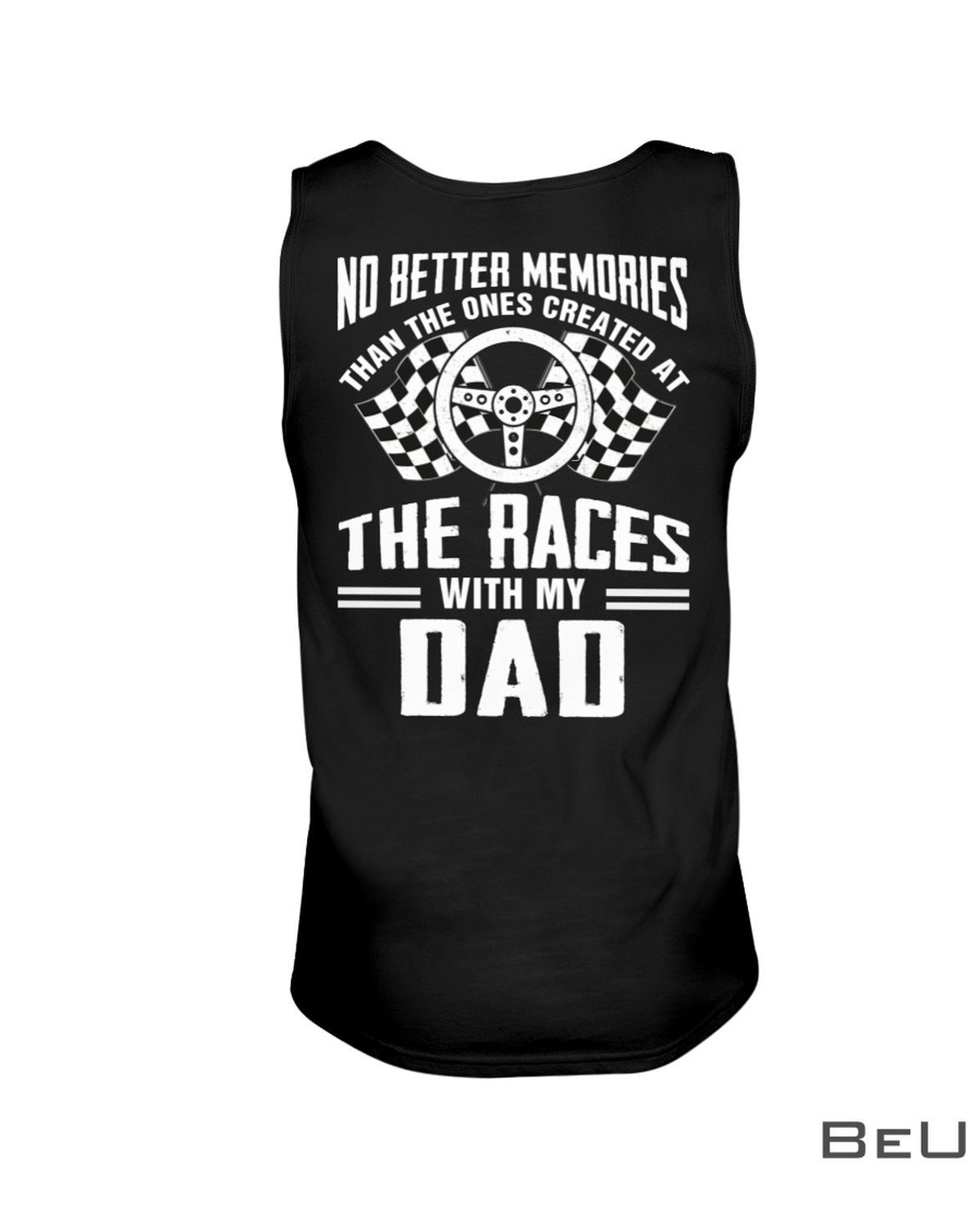 Stock Car Racing No Better Memories Than The Ones Created At The Races With My Dad Shirt c