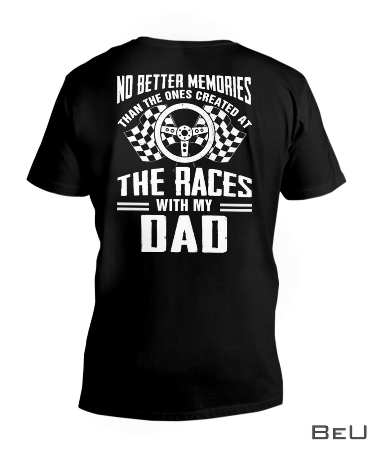 Stock Car Racing No Better Memories Than The Ones Created At The Races With My Dad Shirt x