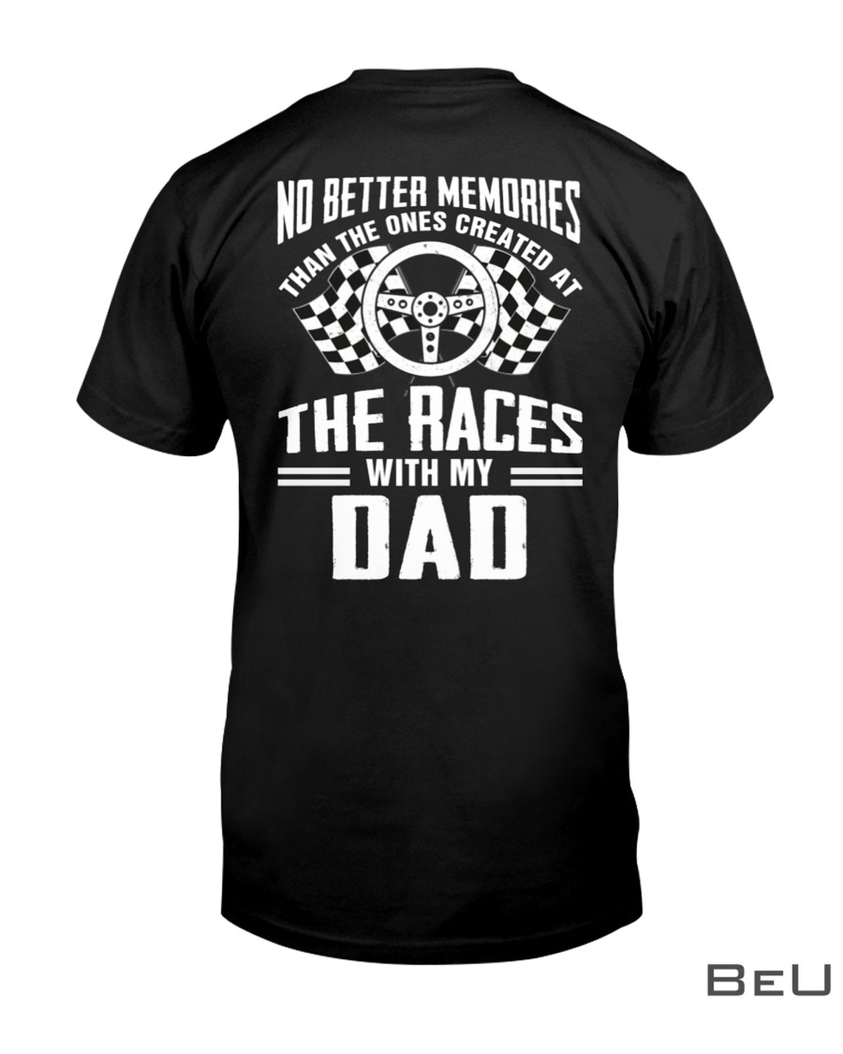 Stock Car Racing No Better Memories Than The Ones Created At The Races With My Dad Shirt