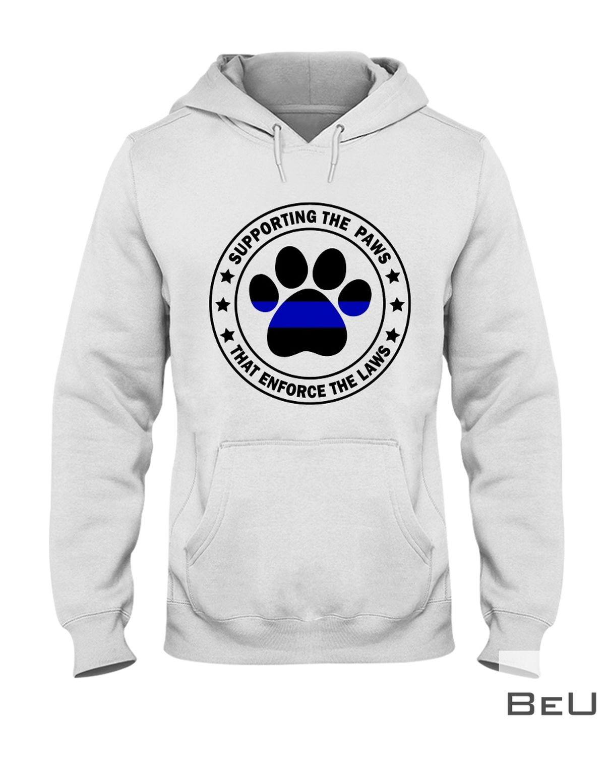 Supporting The Paws That Enforce Th Laws Shirt z
