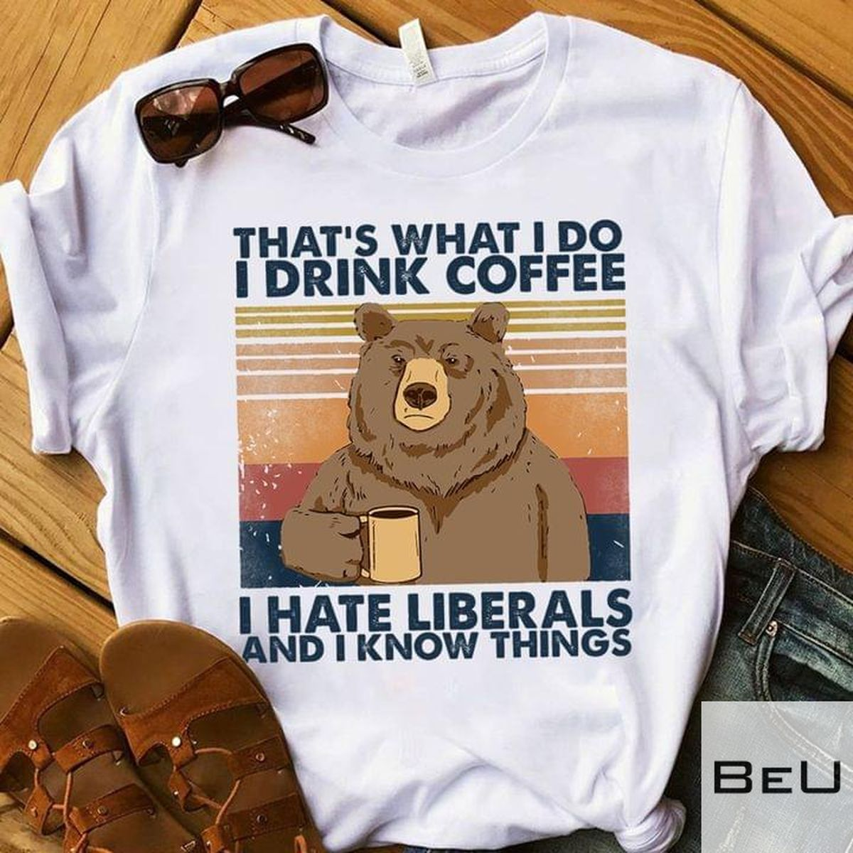 That's What I Do I Drink Coffee I Hate Liberals And I Know Things Shirt v