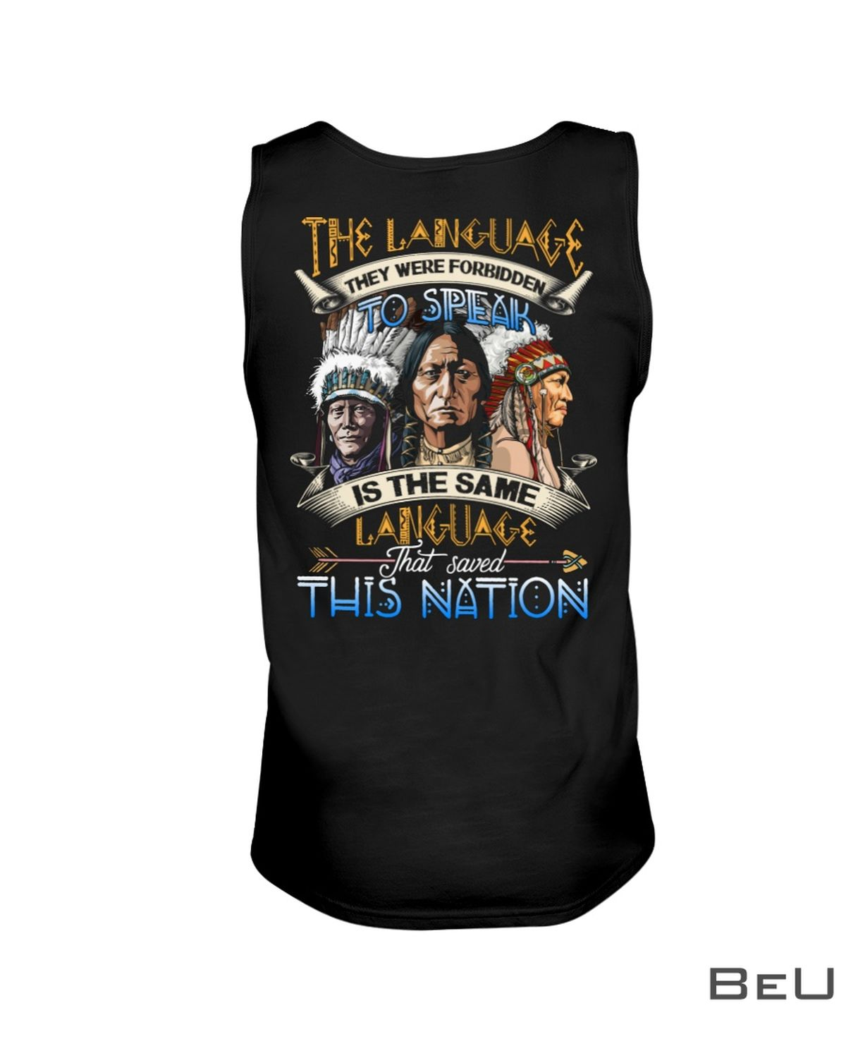 The Language They Were Forbidden To Speak Is The Same Language That Saved This Nation Shirt x
