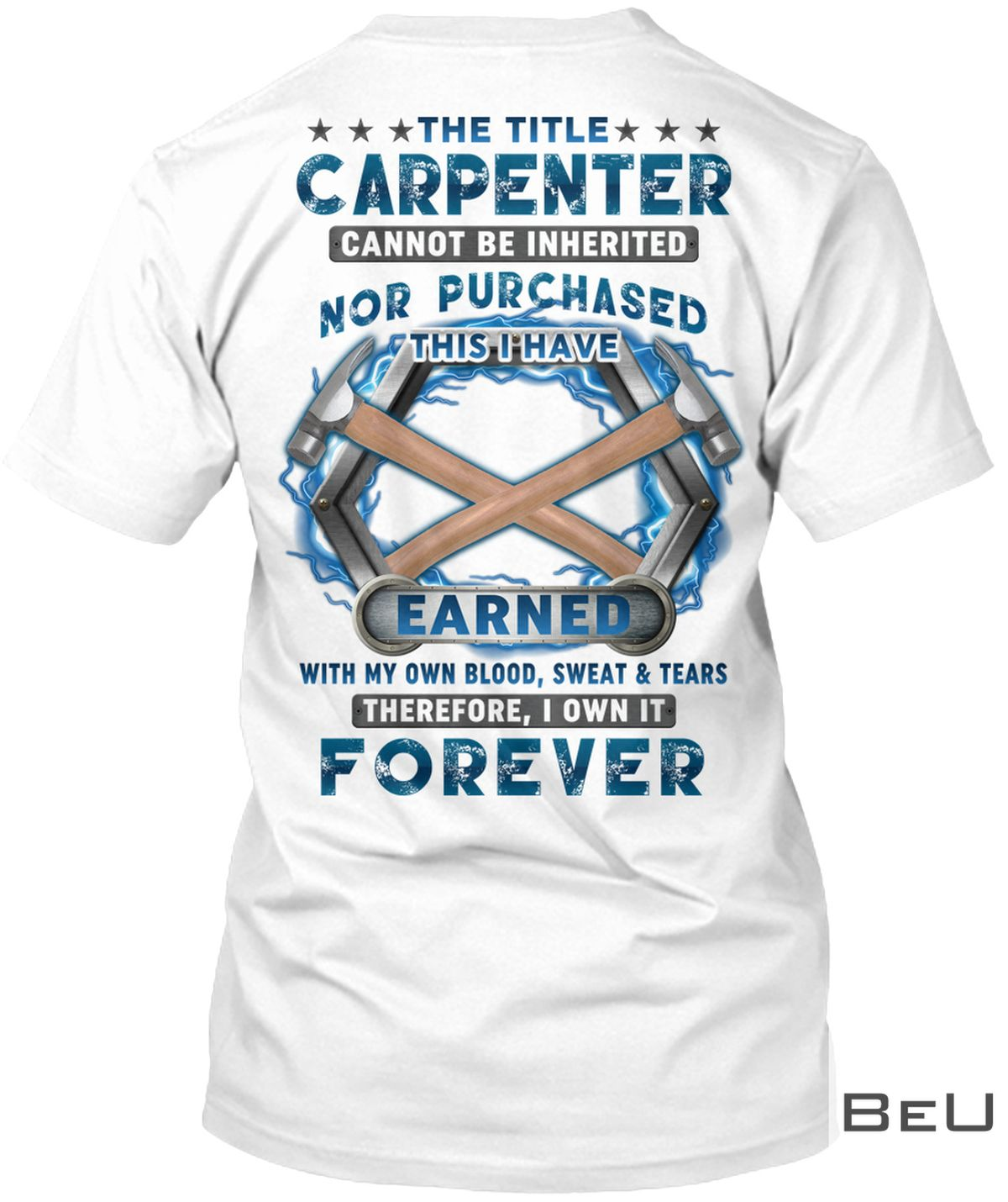 The Title Carpenter Cannot Be Inherited Nor Purchased This I Have Earned Shirt