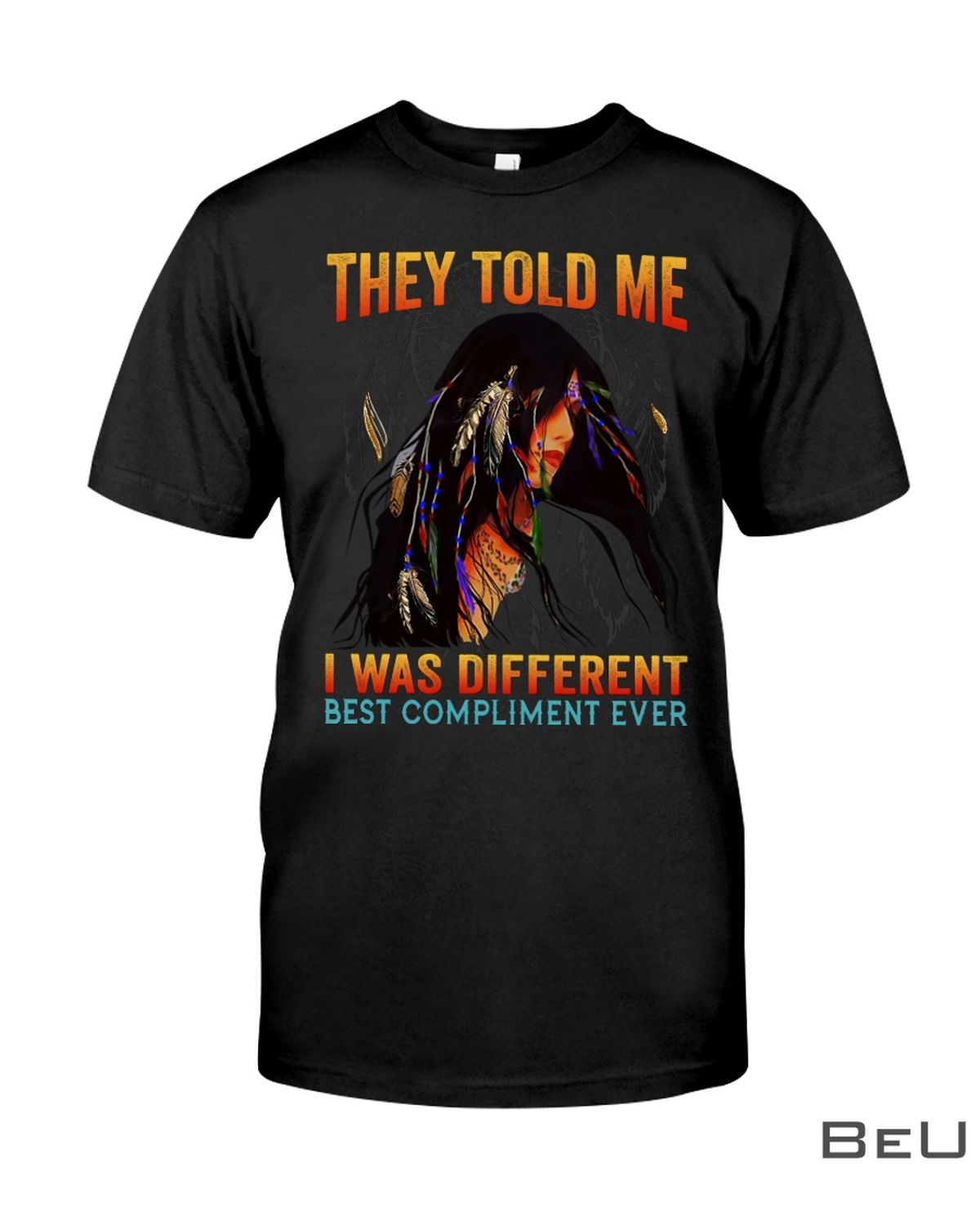 They Told Me I Was Different Best Compliment Ever Shirtc