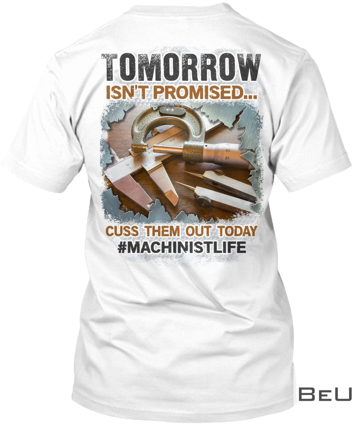 Tomorrow Isn't Promised Cuss Them Out Today Machinistlife Shirt