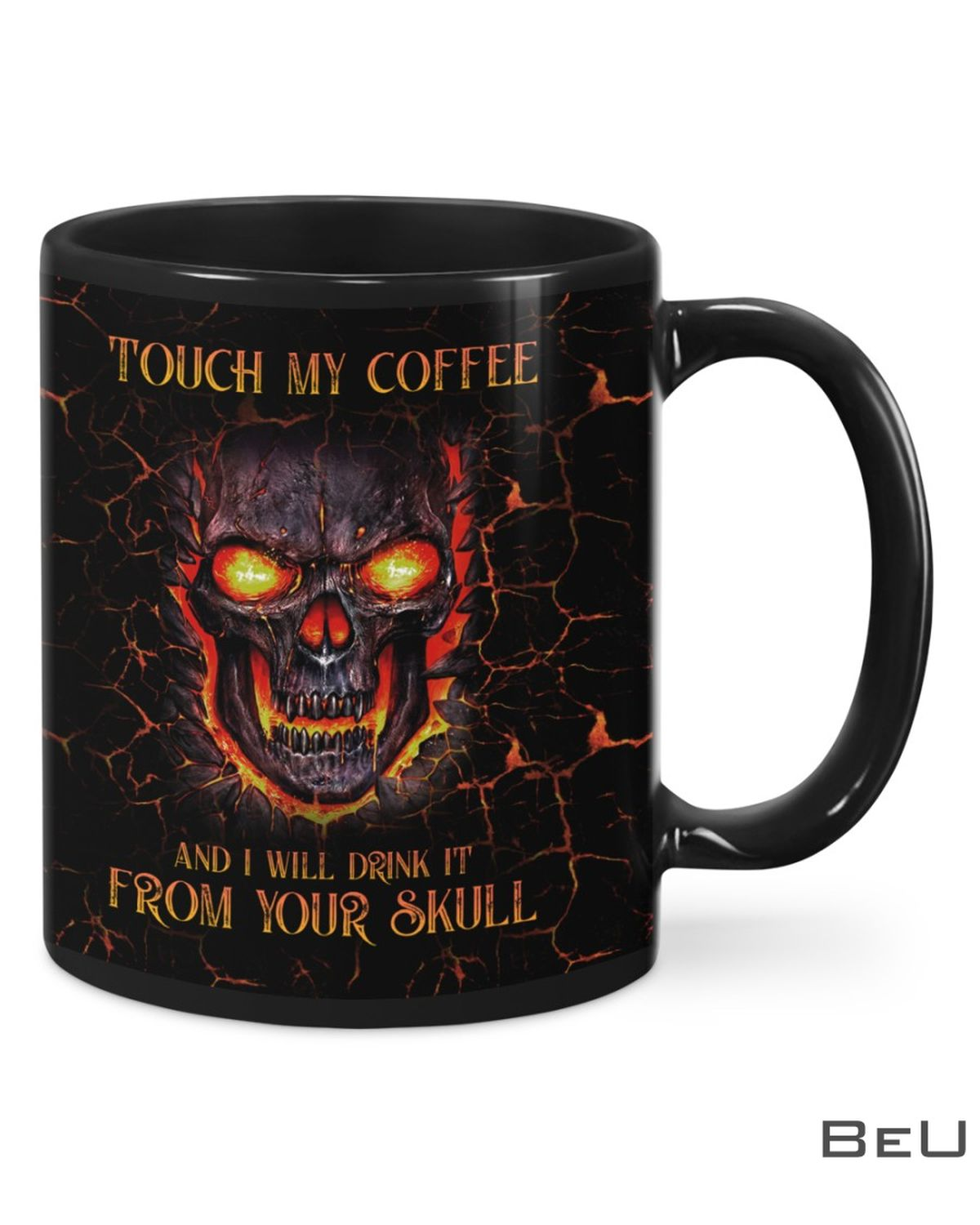 Touch My Coffee And I Will Drink It From Your Skull Lava Mug