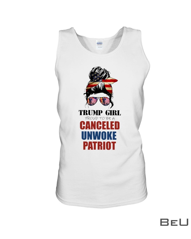 Trump Girl Proud To Be A Canceled Unwoke Patriot Shirt c