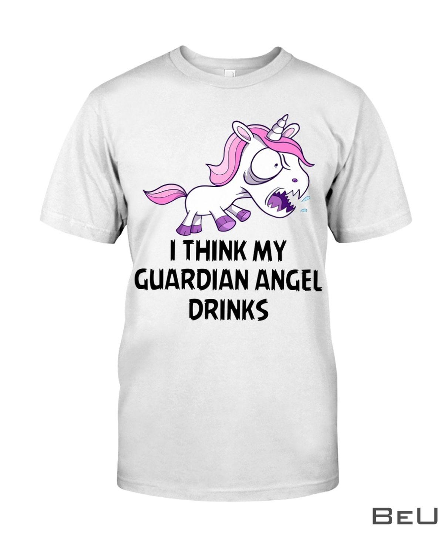 Unicorns I Think My Guardian Angel Drinks Shirt
