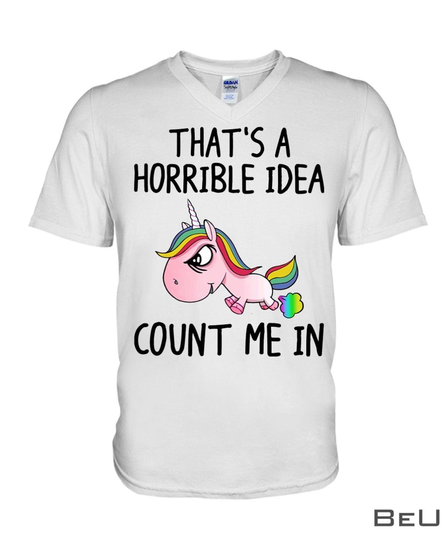 Unicorns That's A Horrible Idea Count Me In Shirt x