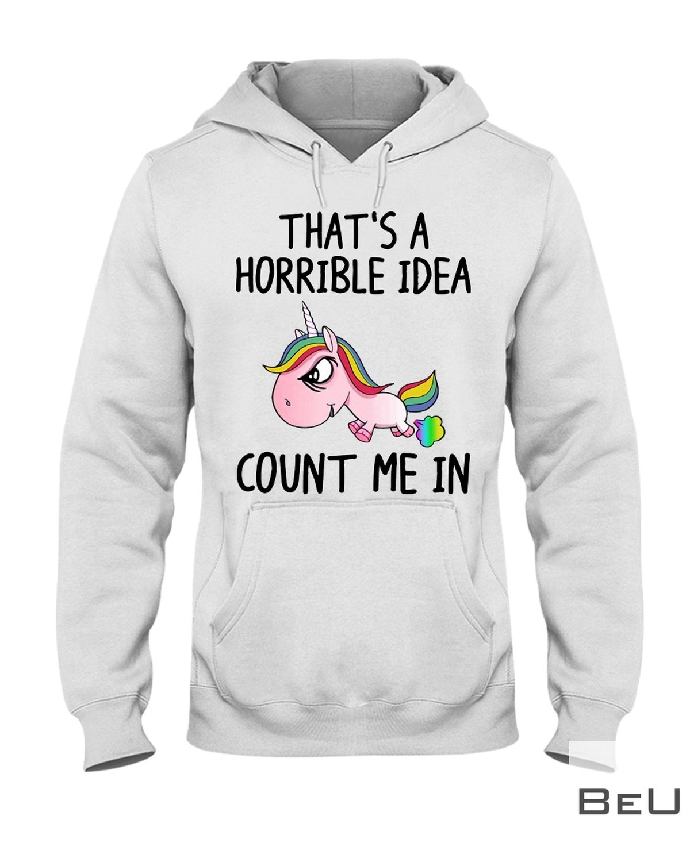 Unicorns That's A Horrible Idea Count Me In Shirt z