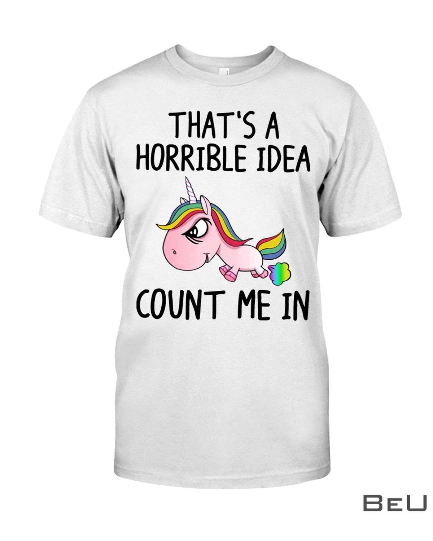 Unicorns That's A Horrible Idea Count Me In Shirt