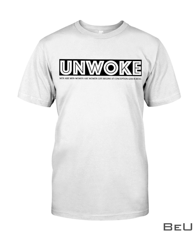 Unwoke Men Are Men Women Life Begins At Conception God Is Real Shirt