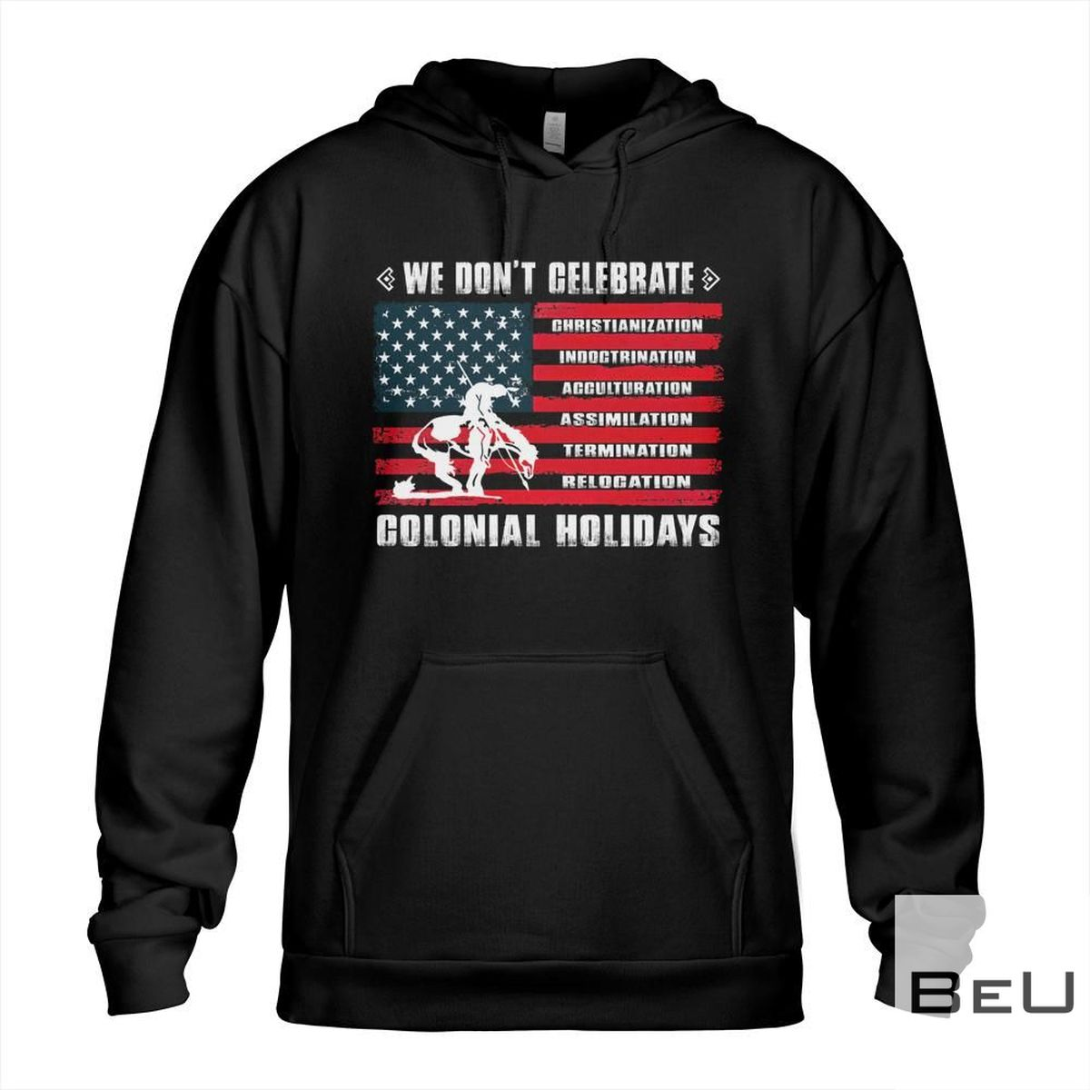 We Don't Celebrate Colonial Holidays Shirt z